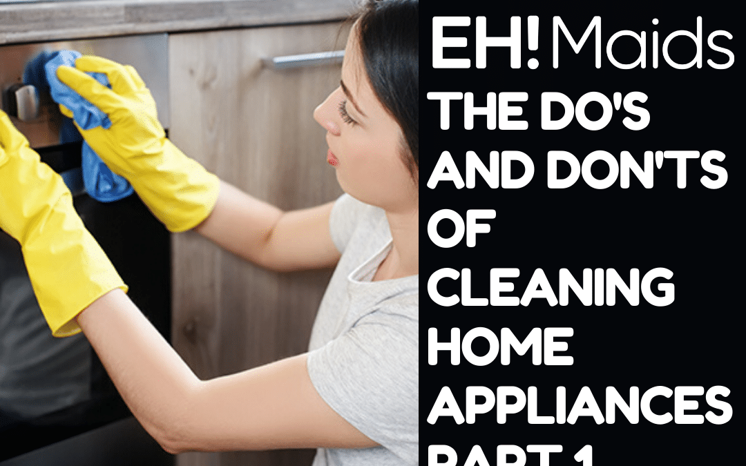 The Do's And Don'ts Of Cleaning Home Appliances Part 1